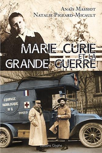 Marie Curie et la Grande Guerre Massiot Pigeard